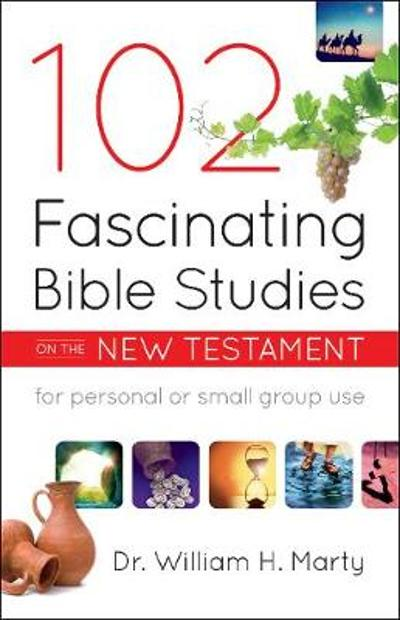 102 Fascinating Bible Studies on the New Testament - Dr. William H. Marty