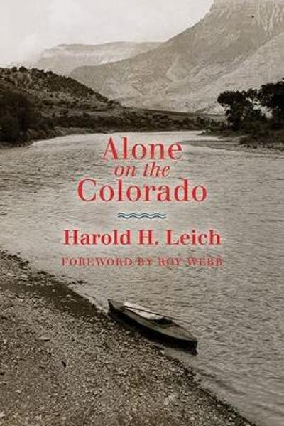 Alone on the Colorado - Harold H. Leich