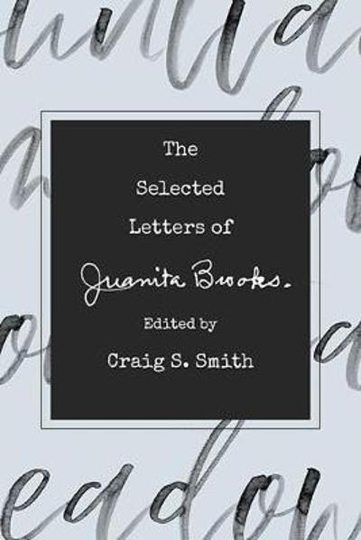The Selected Letters of Juanita Brooks - Craig S. Smith
