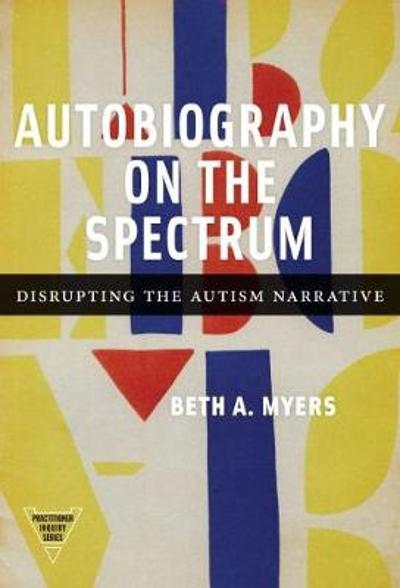 Autobiography on the Spectrum - Beth A. Myers