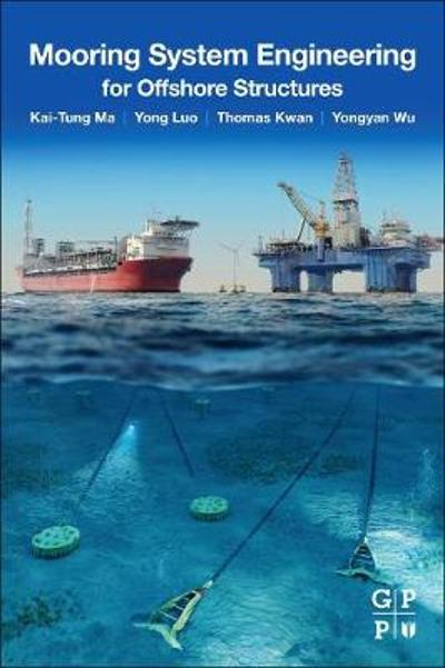 Mooring System Engineering for Offshore Structures - Kai-Tung Ma