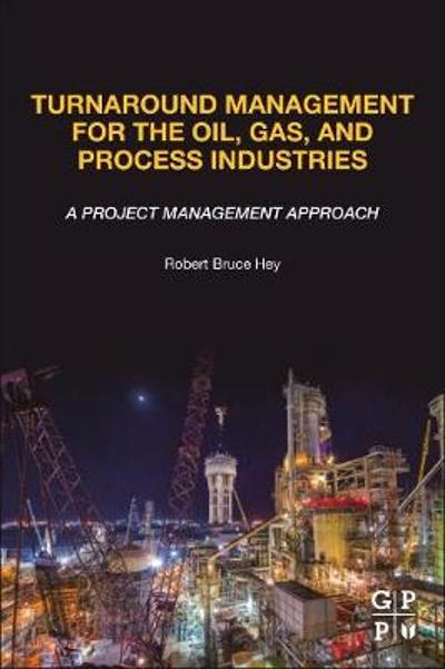 Turnaround Management for the Oil, Gas, and Process Industries - Robert Bruce Hey