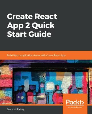 Create React App 2 Quick Start Guide - Brandon Richey