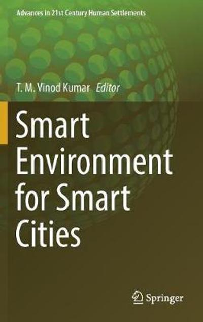 Smart Environment for Smart Cities - T.M. Vinod Kumar