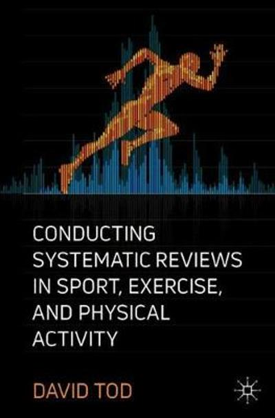 Conducting Systematic Reviews in Sport, Exercise, and Physical Activity - David Tod