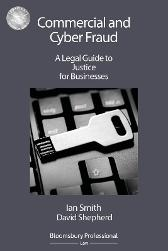 Commercial and Cyber Fraud: A Legal Guide to Justice for Businesses - Ian Smith David Shepherd