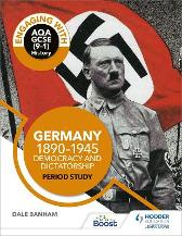 Engaging with AQA GCSE (9-1) History: Germany, 1890-1945: Democracy and dictatorship Period study - Dale Banham