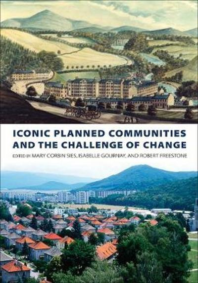 Iconic Planned Communities and the Challenge of Change - Mary Corbin Sies