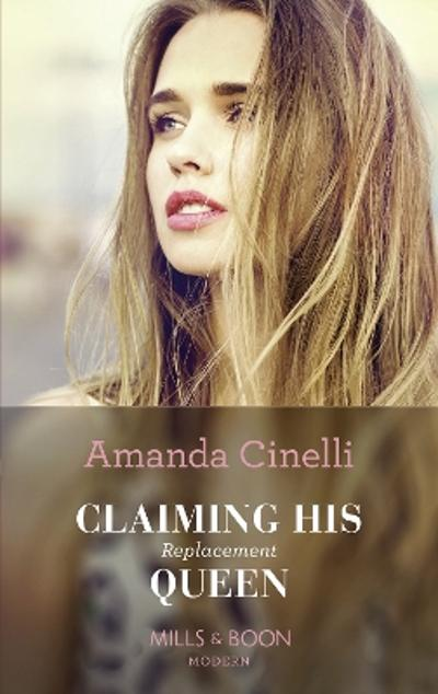 Claiming His Replacement Queen - Amanda Cinelli