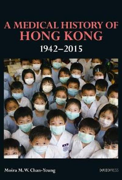 A Medical History of Hong Kong - 1942-2015 - Moira M. W. Chan-yeung
