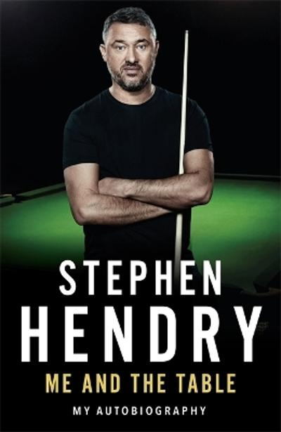 Me and the Table - My Autobiography - Stephen Hendry