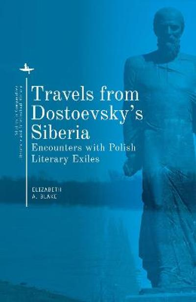 Travels from Dostoevsky's Siberia - Elizabeth A. Blake