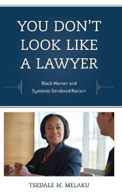You Don't Look Like a Lawyer - Tsedale M. Melaku