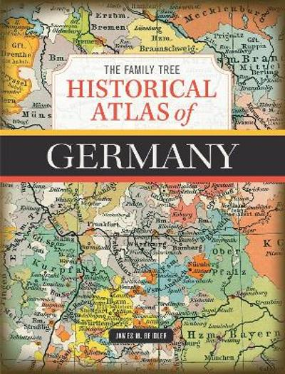 The Family Tree Historical Atlas of Germany - James M. Beidler