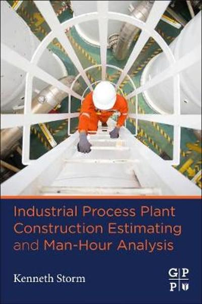 Industrial Process Plant Construction Estimating and Man-Hour Analysis - Kenneth Storm