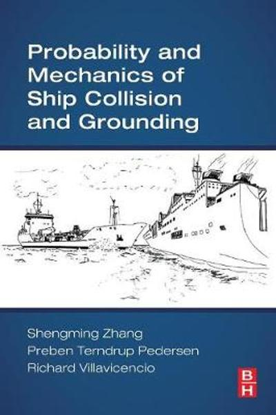 Probability and Mechanics of Ship Collision and Grounding - Shengming Zhang