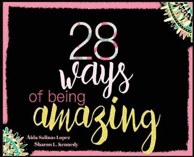 28 Ways Of Being Amazing - Sharon L Kennedy