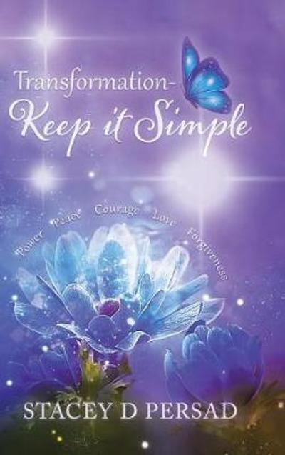 Transformation-Keep It Simple - Stacey D Persad