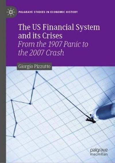 The US Financial System and its Crises - Giorgio Pizzutto