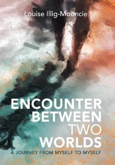 Encounter Between Two Worlds - Louise Illig-Mooncie