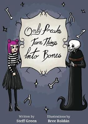 Only Freaks Turn Things Into Bones - Steff Green