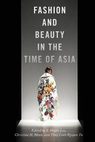 Fashion and Beauty in the Time of Asia - S. Heijin Lee