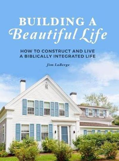 Building a Beautiful Life - Jim LaBerge