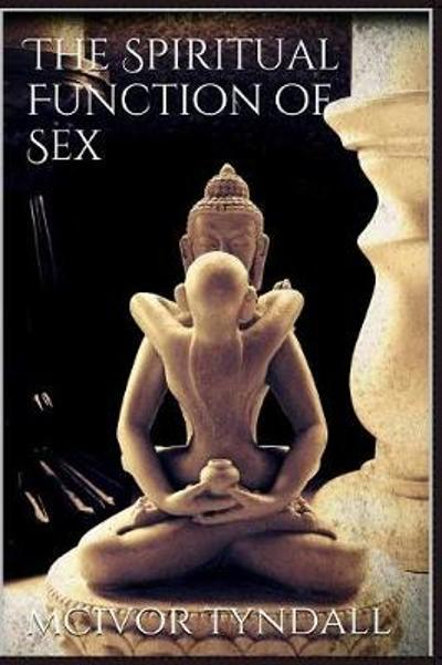 The Spiritual Function of Sex - McIvor-Tyndall