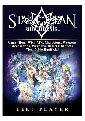 Star Ocean Anamnesis Game, Tiers, Wiki, Apk, Characters, Weapons, Accessories, Weapons, Healers, Banners, Tips, Guide Unofficial - Leet Player
