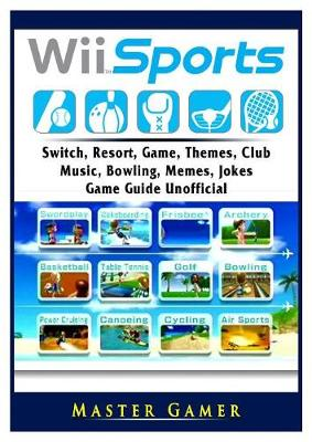 Wii Sports, Wii U, Switch, Resort, Game, Themes, Club, Music, Bowling, Memes, Jokes, Game Guide Unofficial - Master Gamer