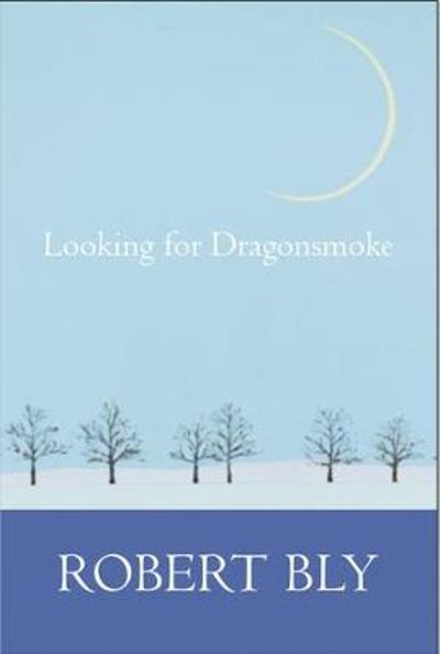 Looking for Dragon Smoke - Robert Bly