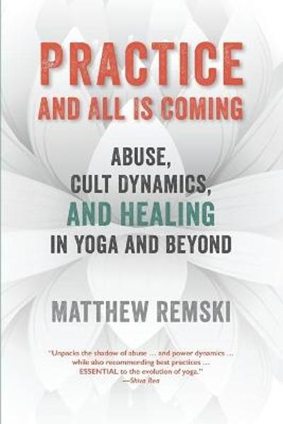 Practice And All Is Coming - Matthew Remski