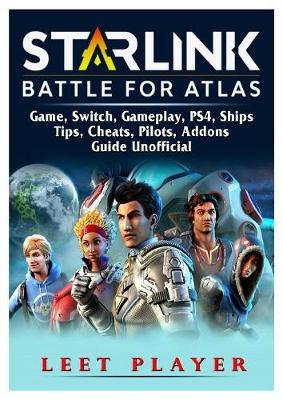 Starlink Battle for Atlas Game, Switch, Gameplay, Ps4, Ships, Tips, Cheats, Pilots, Addons, Guide Unofficial - Leet Player