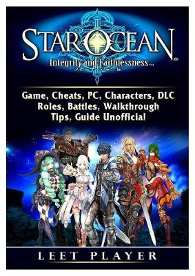 Star Ocean Integrity and Faithlessness Game, Cheats, Pc, Characters, DLC, Roles, Battles, Walkthrough, Tips, Guide Unofficial - Leet Player