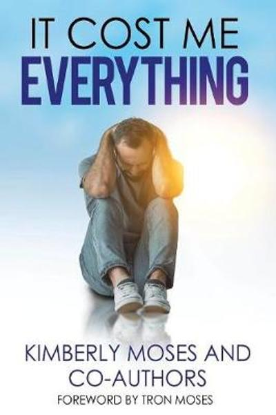 It Cost Me Everything - Kimberly Moses