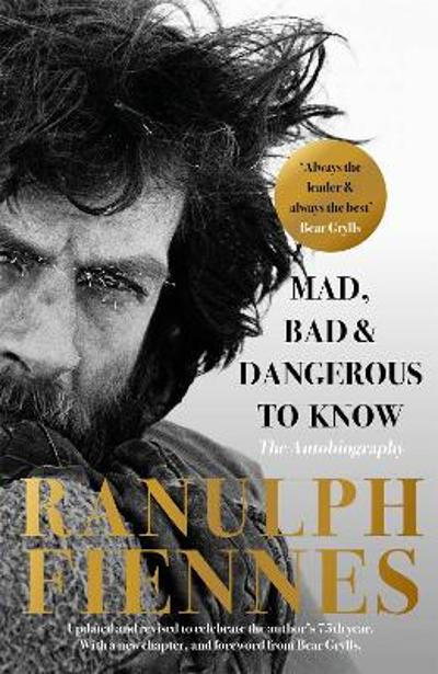 Mad, Bad and Dangerous to Know - Ranulph Fiennes