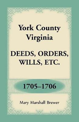 York County, Virginia Deeds, Orders, Wills, Etc., 1705-1706 - Mary Marshall Brewer