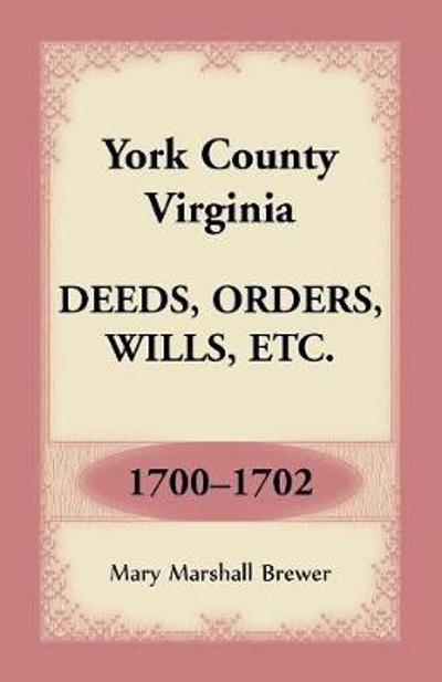 York County, Virginia Deeds, Orders, Wills, Etc., 1700-1702 - Mary Marshall Brewer