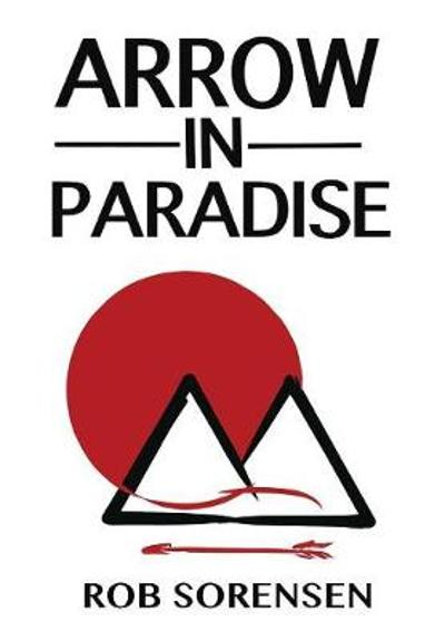 Arrow in Paradise - Rob Sorensen