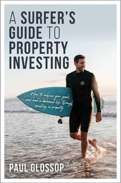 A Surfer's Guide to Property Investing - Paul Glossop