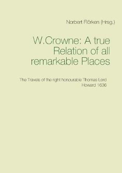 A True Ralation of All Remarkable Places - Crowne W