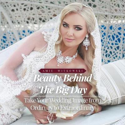 Beauty Behind the Big Day - Amie Witkowski