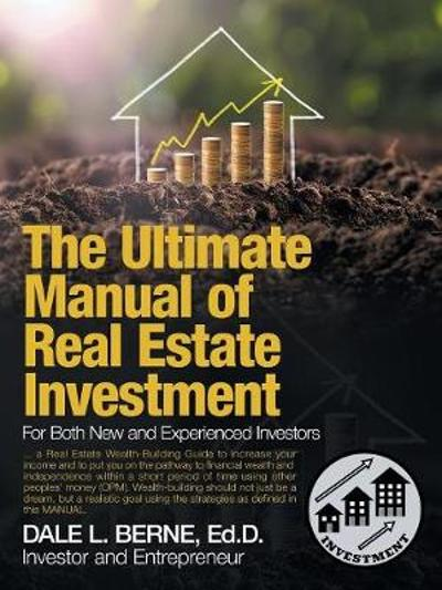 The Ultimate Manual of Real Estate Investment - Dale L Berne Ed D