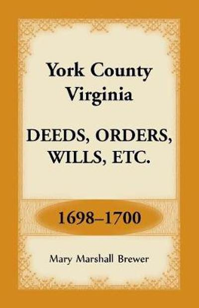 York County, Virginia Deeds, Orders, Wills, Etc., 1698-1700 - Mary Marshall Brewer