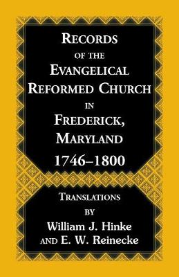 Records of the Evangelical Reformed Church in Frederick, Maryland 1746-1800 - William J Hinke