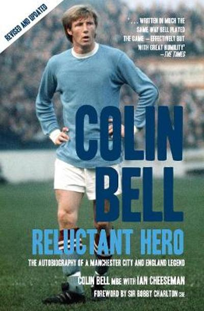Colin Bell - Reluctant Hero - Ian Cheeseman