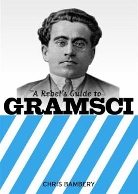 A Rebels Guide To Gramsci - Chris Bambery
