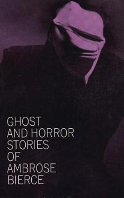 Ghost and Horror Stories - Ambrose Bierce