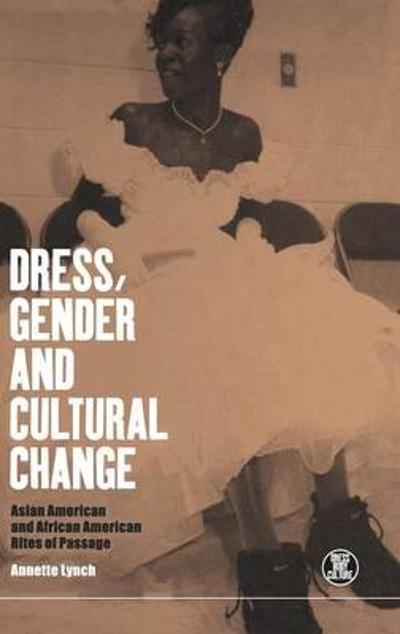 Dress, Gender and Cultural Change - Annette Lynch