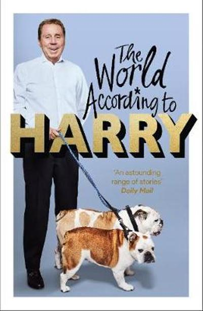 The World According to Harry - Harry Redknapp
